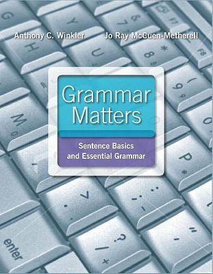 Grammar Matters: Sentence Basics and Essential Grammar  by  Anthony C. Winkler