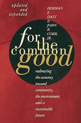 For The Common Good: Redirecting the Economy toward Community, the Environment, and a Sustainable Future  by  Herman E. Daly