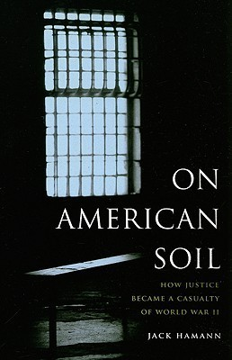 On American Soil: How Justice Became a Casualty of World War II  by  Jack Hamann