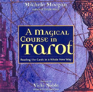 Magical Course in Tarot: Reading the Cards in a Whole New Way Michèle Morgan