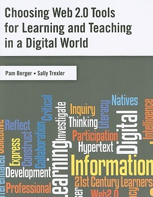 Choosing Web 2.0 Tools for Learning and Teaching in a Digital World Pam Berger
