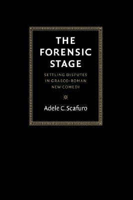 The Forensic Stage: Settling Disputes in Graeco-Roman New Comedy  by  Adele C. Scafuro