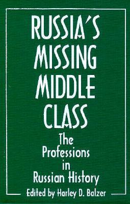 Russias Missing Middle Class: The Professions In Russian History Harley D. Balzer
