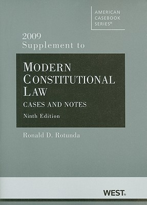 2009 Supplement to Modern Constitutional Law: Cases and Notes, 9th edition  by  Ronald D. Rotunda