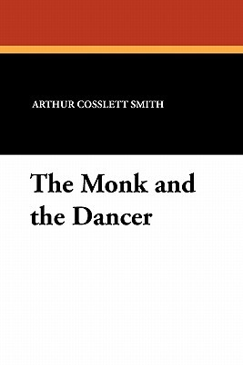 The Monk and the Dancer Arthur Cosslett Smith