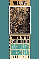 Political Parties and Generations in Paraguay's Liberal Era, 1869-1940