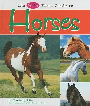 The Pebble First Guide To Horses (Pebble Books) Zachary Pitts