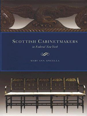 Scottish Cabinetmakers in Federal New York  by  Mary Ann Hollihan Apicella