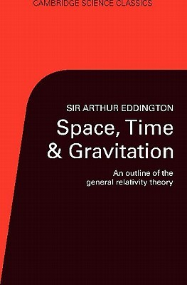 Space, Time, and Gravitation: An Outline of the General Relativity Theory  by  Arthur Stanley Eddington