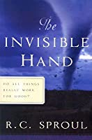 The Invisible Hand: Do All Things Really Work for Good (Paperback)