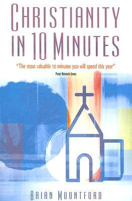 Christianity in 10 Minutes Brian Mountford