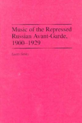 Music Of The Repressed Russian Avant Garde, 1900 1929  by  Larry Sitsky