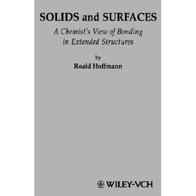 Solids and Surfaces: A Chemist's View of Bonding in Extended Structures - Roald Hoffmann