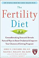 The Fertility Diet: Groundbreaking Research Reveals Natural Ways to Boost Ovulation & Improve Your Chances of Getting Pregnant