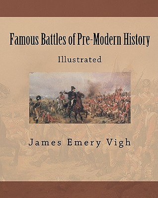 Famous Battles of Pre-Modern History: Illustrated  by  James Emery Vigh