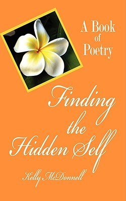 Finding the Hidden Self: A Book of Poetry Kelly McDonnell
