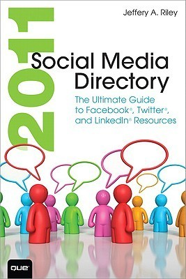 Social Media Directory: The Ultimate Guide to Facebook, Twitter, and Linkedin Resources  by  Jeffery A. Riley