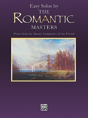 Easy Solos  by  the Romantic Masters: Piano Solos by Master Composers of the Period by Alfred A. Knopf Publishing Company, Inc.