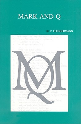 Mark and Q: A Study of the Overlap Texts  by  Harry T. Fleddermann