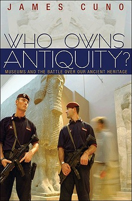 Whose Culture?: The Promise of Museums and the Debate Over Antiquities  by  James Cuno