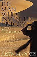 The Man Who Invented History: Travels with Herodotus. Justin Marozzi
