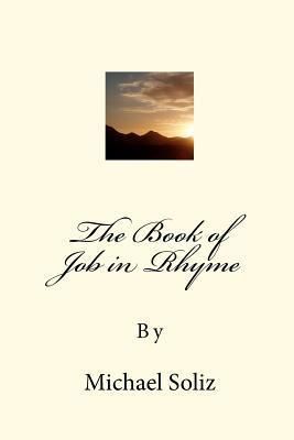 The Book of Job in Rhyme: 3 Poems Michael Soliz by Michael Soliz