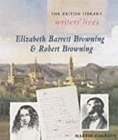 Elizabeth Barrett Browning And Robert Browning (British Library Writers' Lives)