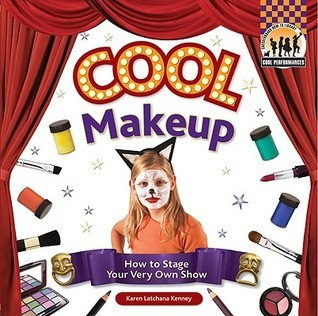 Cool Makeup: How to Stage Your Very Own Show  by  Karen Latchana Kenney