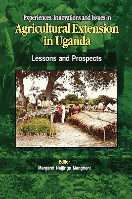 Experiences, Innovations and Issues in Agricultural Extention in Uganda. Lessons and Prospects Margaret Najjingo Mangheni