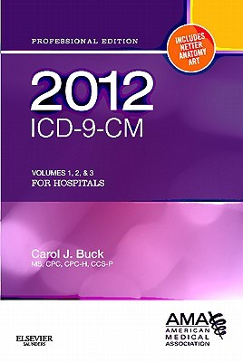 ICD-9-CM Volumes 1, 2, & 3 for Hospitals, Professional Edition  by  Carol J. Buck