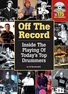 Off the Record: Inside the Playing of Todays Top Drummers Ed Breckenfeld