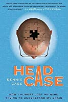Head Case: How I Almost Lost My Mind Trying to Understand My Brain