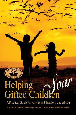 Helping Gifted Children Soar: A Practical Guide for Parents and Teachers Carol A. Strip