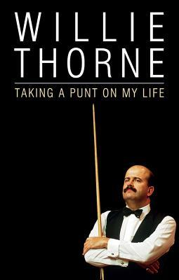 Willie Thorne: Taking a Punt on My Life  by  Willie Thorne