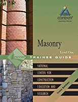 Masonry: Trainee Guide, Level 1  by  NCCER National Center for Construction Education and Research