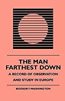 The Man Farthest Down - A Record of Observation and Study in Europe