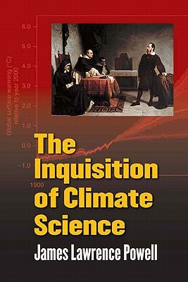 The Inquisition of Climate Science  by  James Lawrence Powell