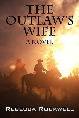 The Outlaws Wife: A Novel  by  Rebecca Rockwell