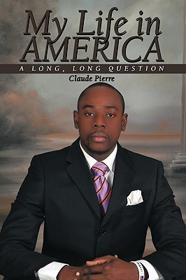 My Life in America: A Long, Long Question  by  Claude Pierre