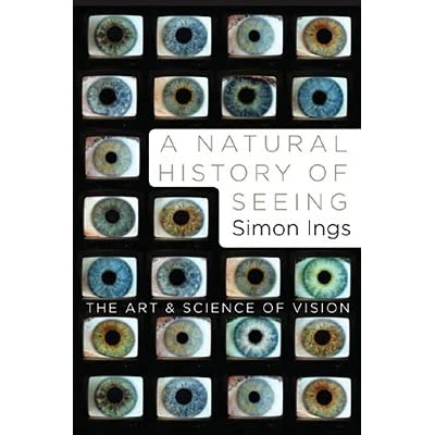 A Natural History of Seeing: The Art and Science of Vision