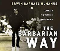 The Barbarian Way: Discovering The Woman God Created You To Be