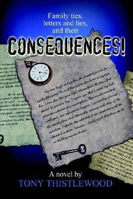 Consequences!: Family Ties, Letters and Lies, and Their Consequences  by  Tony Thistlewood