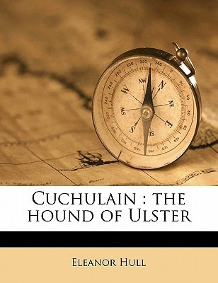 Cuchulain: The Hound of Ulster  by  Eleanor Hull