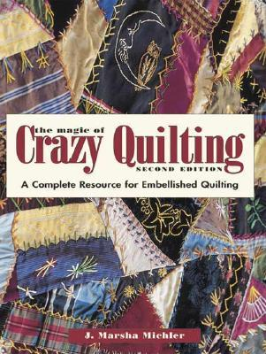 Crazy Quilting - The Complete Guide J. Marsha Michler