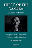 """The """"I"""" of the Camera: Essays in Film Criticism, History, and Aesthetics"""