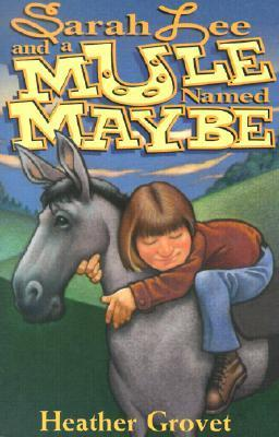 Sarah Lee and a Mule Named Maybe  by  Heather Grovet