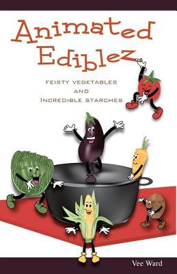 Animated Ediblez: Feisty Vegetables and Incredible Starches Vee Ward