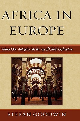 Africa in Europe, Volume One: Antiquity Into the Age of Global Exploration  by  Stefan Goodwin