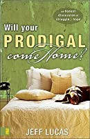 Will Your Prodigal Come Home: An Honest Discussion of Struggle and Hope