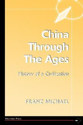 China Through the Ages: History of a Civilization Franz Michael